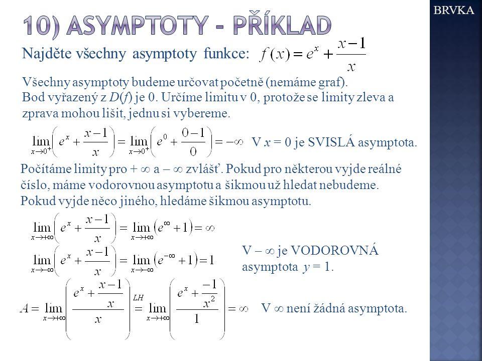 10) asymptoty - příklad Najděte všechny asymptoty funkce: