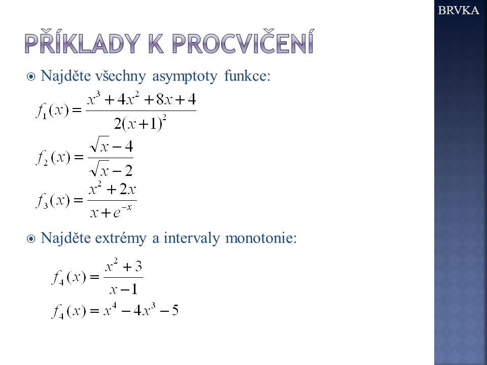 Příklady k procvičení Najděte všechny asymptoty funkce: