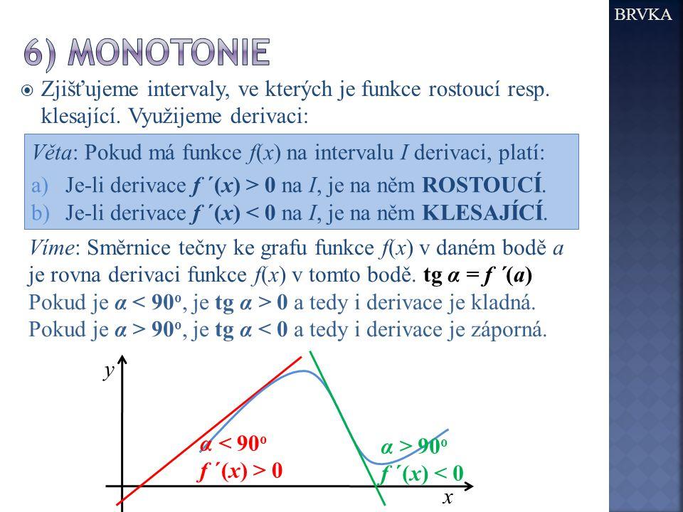 BRVKA 6) Monotonie. Zjišťujeme intervaly, ve kterých je funkce rostoucí resp. klesající. Využijeme derivaci:
