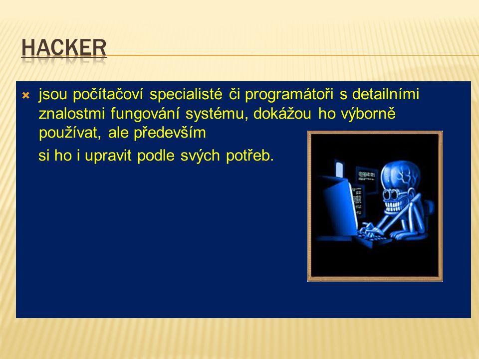 Hacker jsou počítačoví specialisté či programátoři s detailními znalostmi fungování systému, dokážou ho výborně používat, ale především.