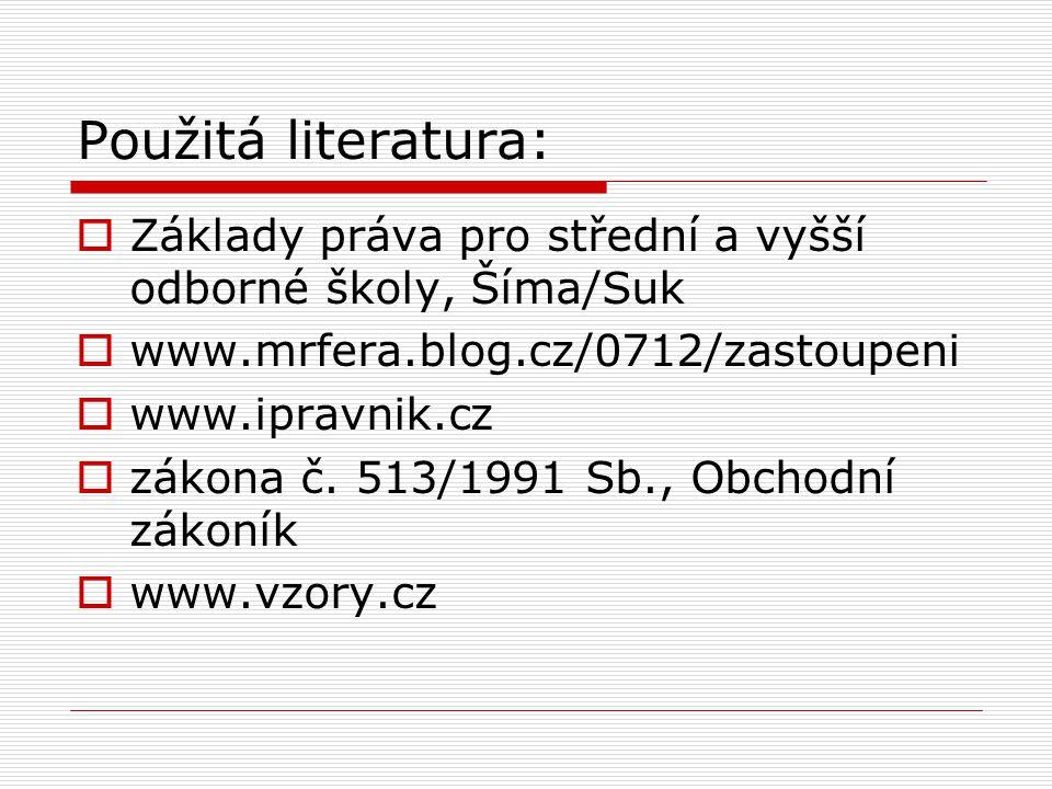 Použitá literatura: Základy práva pro střední a vyšší odborné školy, Šíma/Suk. www.mrfera.blog.cz/0712/zastoupeni.