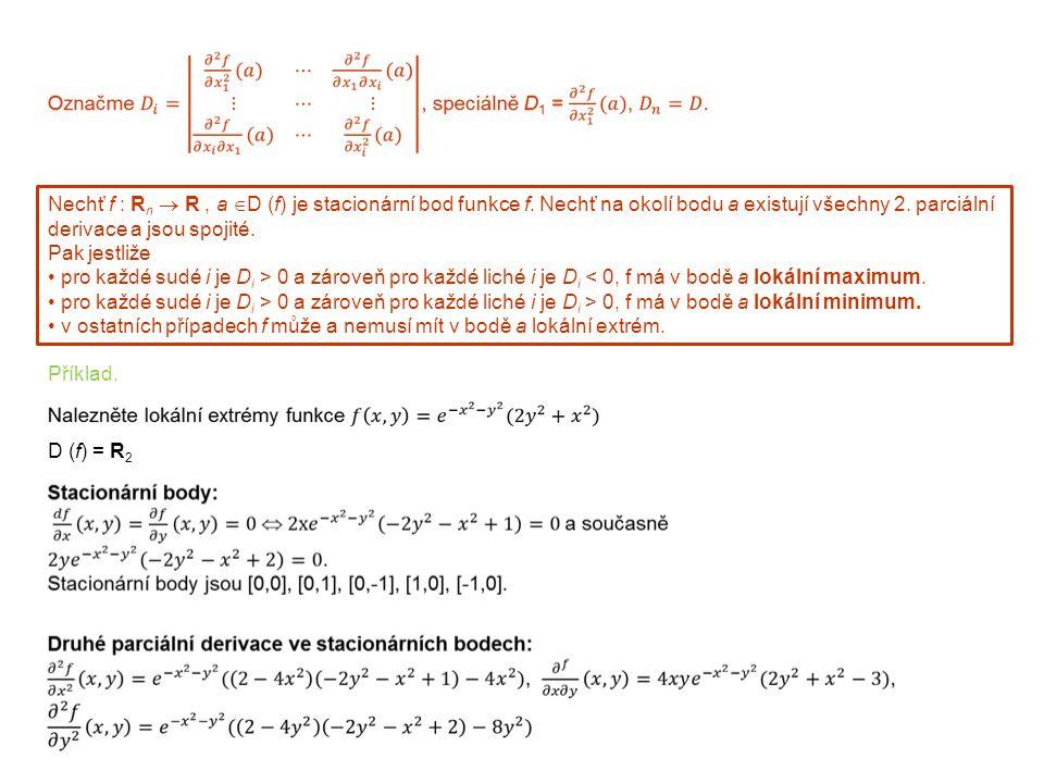 Nechť f : Rn  R , a D (f) je stacionární bod funkce f. Nechť na okolí bodu a existují všechny 2. parciální.
