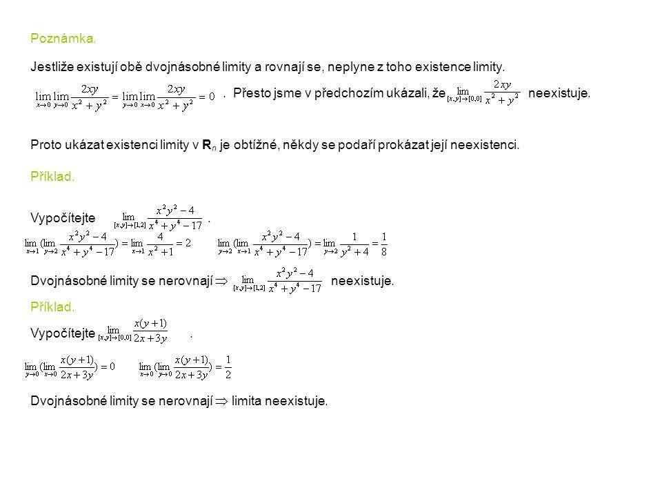 Poznámka. Jestliže existují obě dvojnásobné limity a rovnají se, neplyne z toho existence limity.