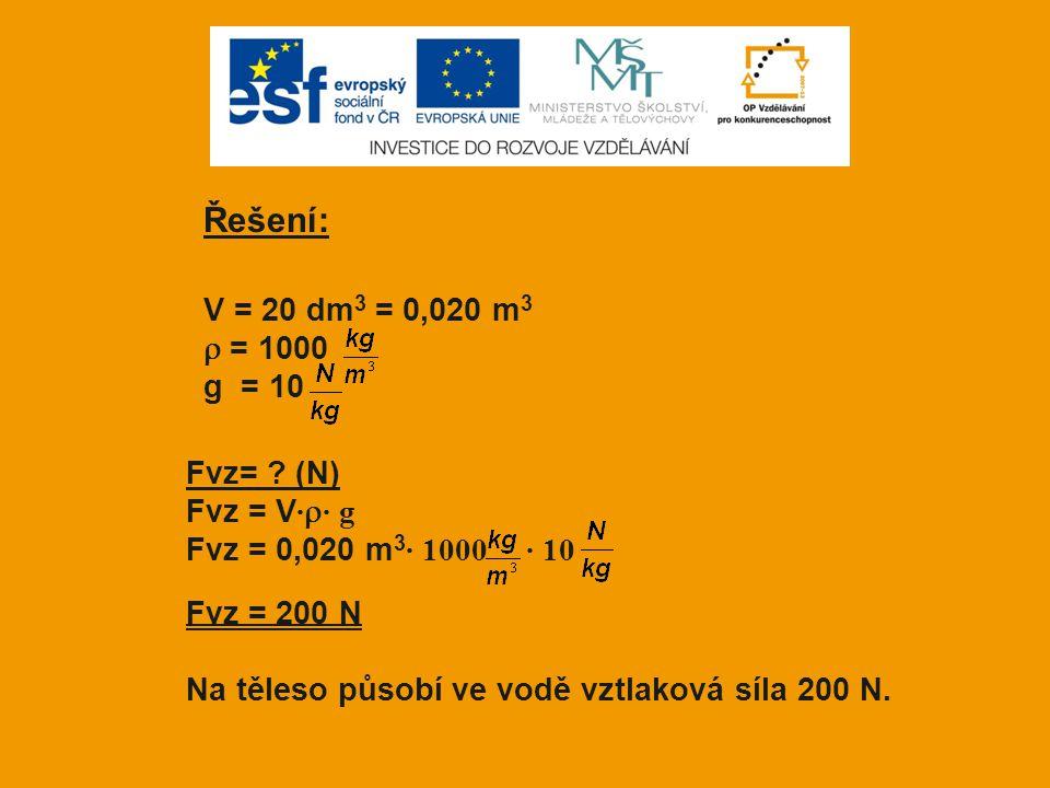 Řešení: V = 20 dm3 = 0,020 m3  = 1000 g = 10 Fvz= (N) Fvz = V·· g