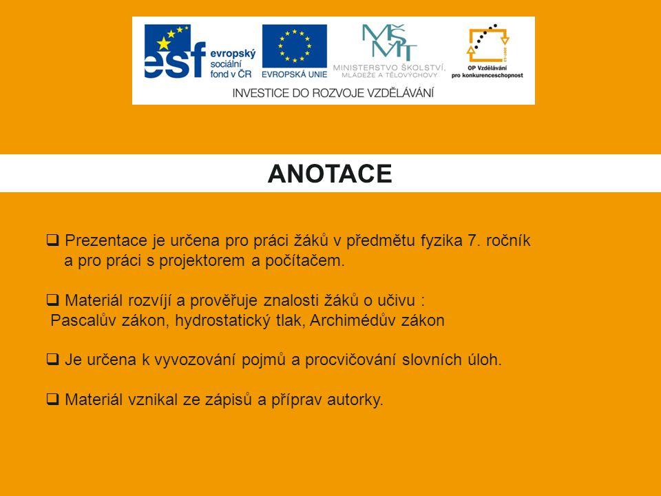 ANOTACE Prezentace je určena pro práci žáků v předmětu fyzika 7. ročník. a pro práci s projektorem a počítačem.