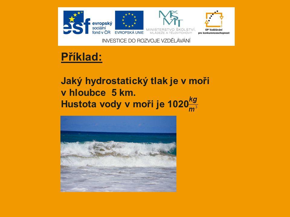 Příklad: Jaký hydrostatický tlak je v moři v hloubce 5 km.