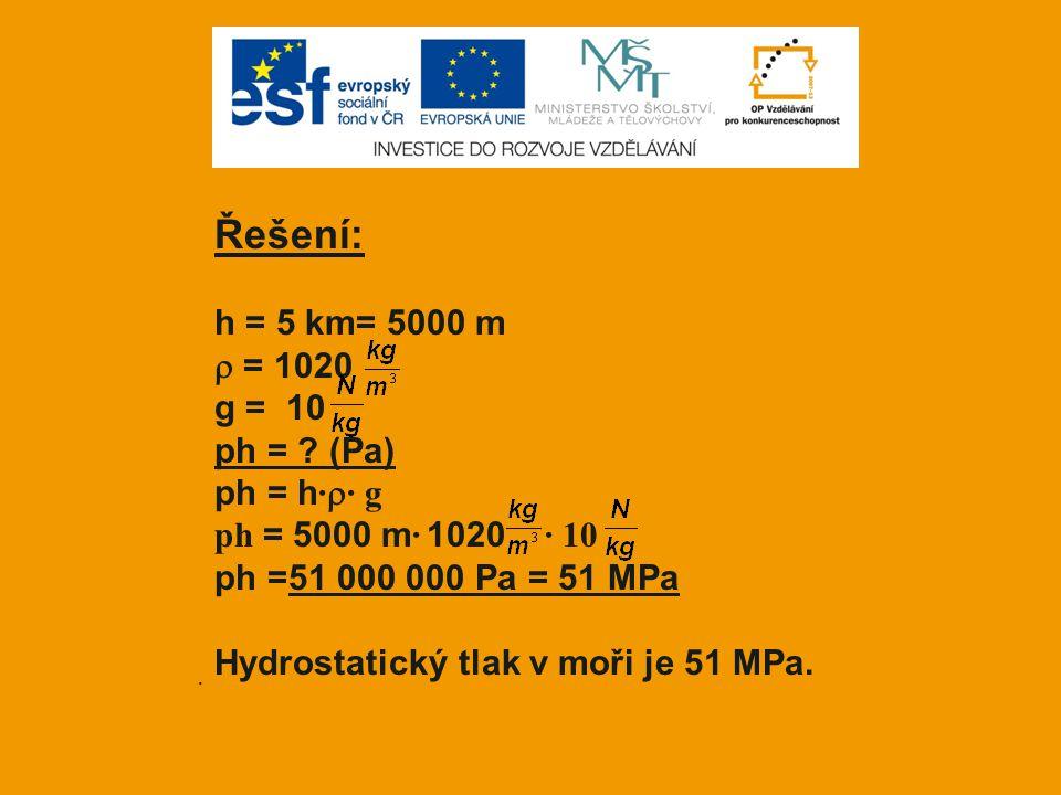 Řešení: h = 5 km= 5000 m  = 1020 g = 10 ph = (Pa) ph = h·· g