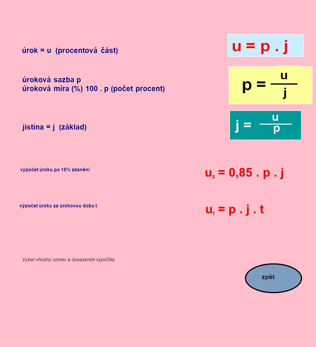 uz = 0,85 . p . j ut = p . j . t úrok = u (procentová část)