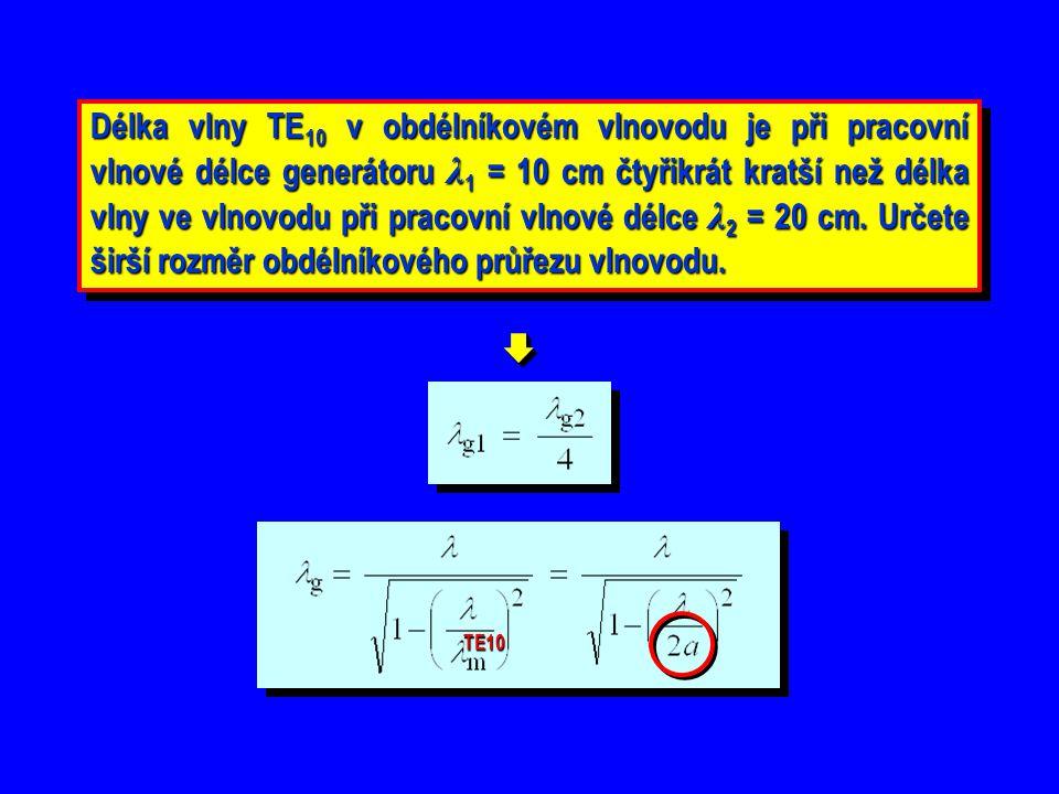 Délka vlny TE10 v obdélníkovém vlnovodu je při pracovní vlnové délce generátoru λ1 = 10 cm čtyřikrát kratší než délka vlny ve vlnovodu při pracovní vlnové délce λ2 = 20 cm. Určete širší rozměr obdélníkového průřezu vlnovodu.