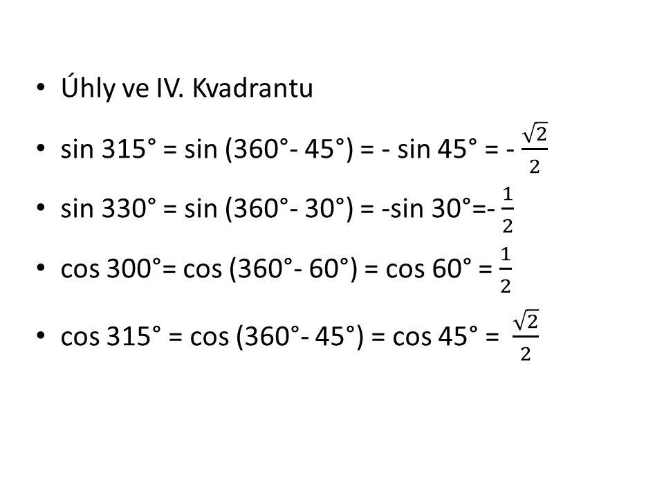 Úhly ve IV. Kvadrantu sin 315° = sin (360°- 45°) = - sin 45° = - 2 2. sin 330° = sin (360°- 30°) = -sin 30°=- 1 2.