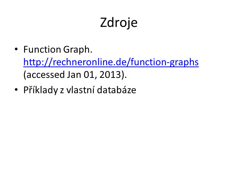 Zdroje Function Graph. http://rechneronline.de/function-graphs (accessed Jan 01, 2013).