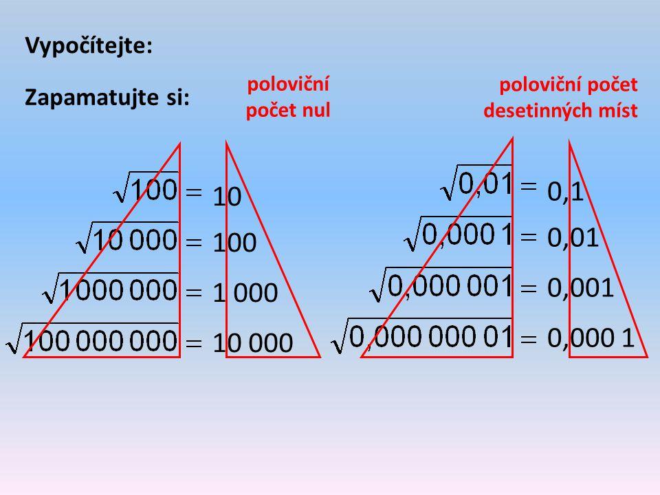 Vypočítejte: poloviční počet desetinných míst. Zapamatujte si: poloviční počet nul. 0,1. 0,01.