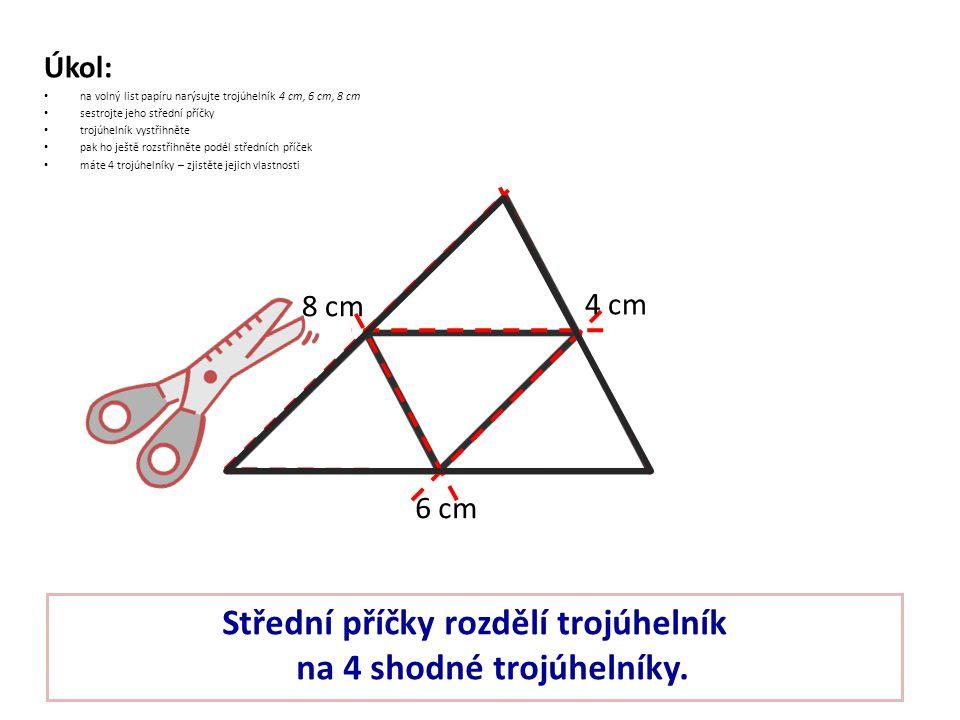 Střední příčky rozdělí trojúhelník na 4 shodné trojúhelníky.