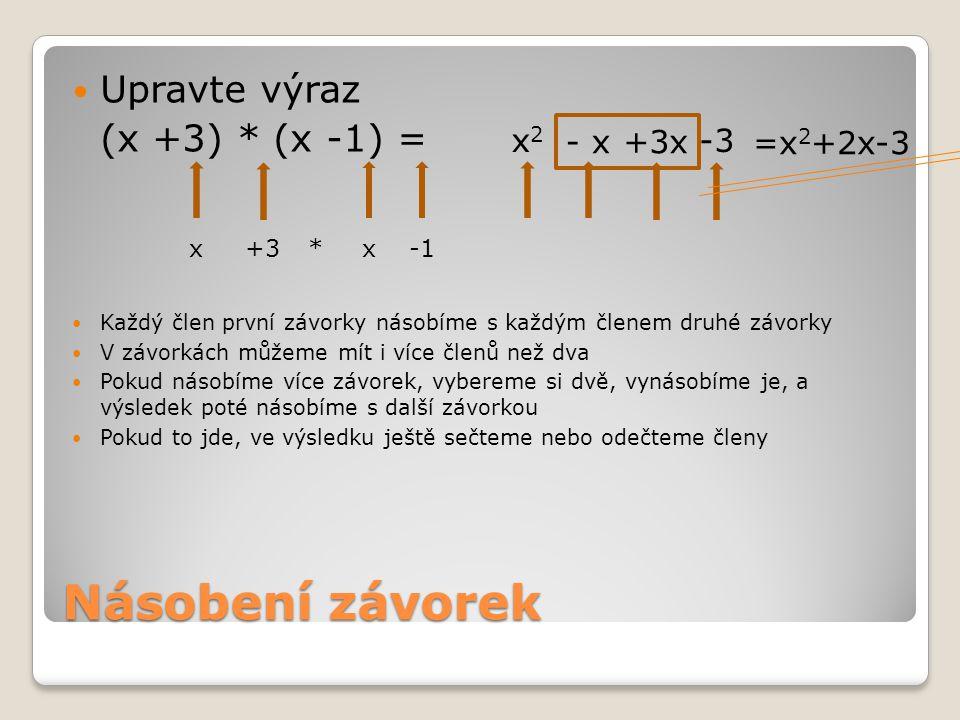 Násobení závorek Upravte výraz (x +3) * (x -1) = x2 - x +3x -3