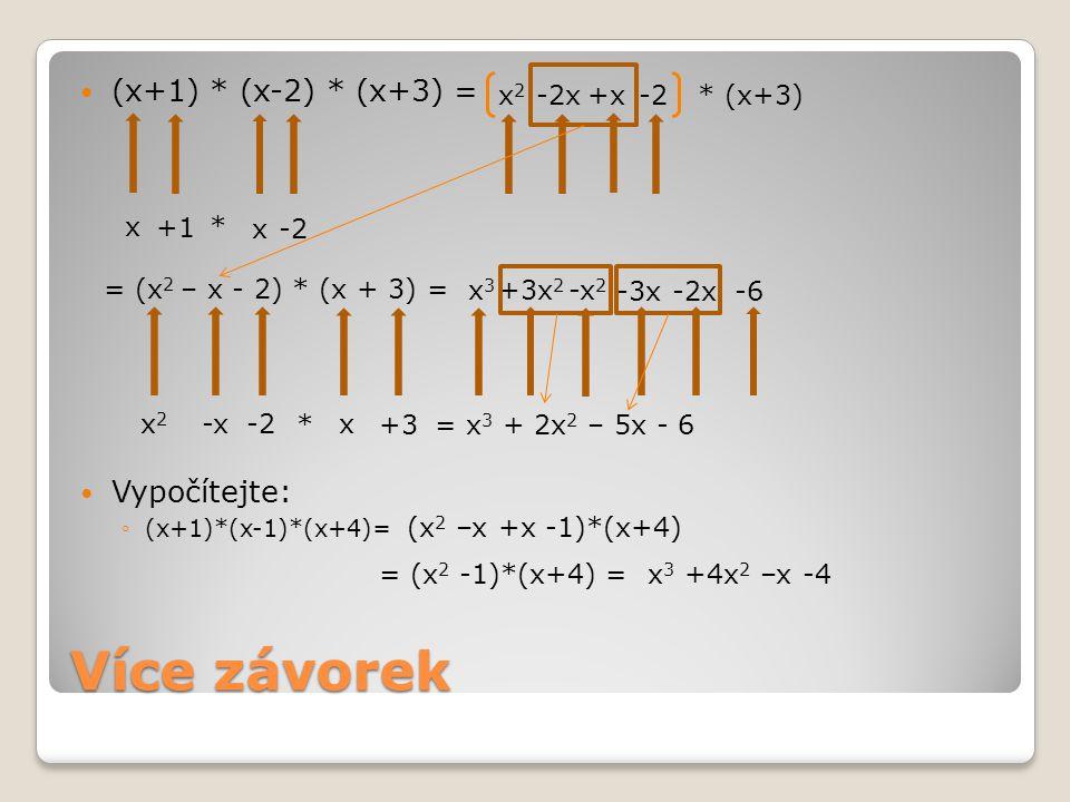 Více závorek (x+1) * (x-2) * (x+3) = Vypočítejte: x2 -2x +x -2 * (x+3)