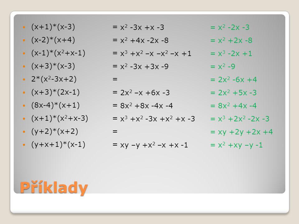 Příklady (x+1)*(x-3) = x2 -3x +x -3 = x2 -2x -3 (x-2)*(x+4) =