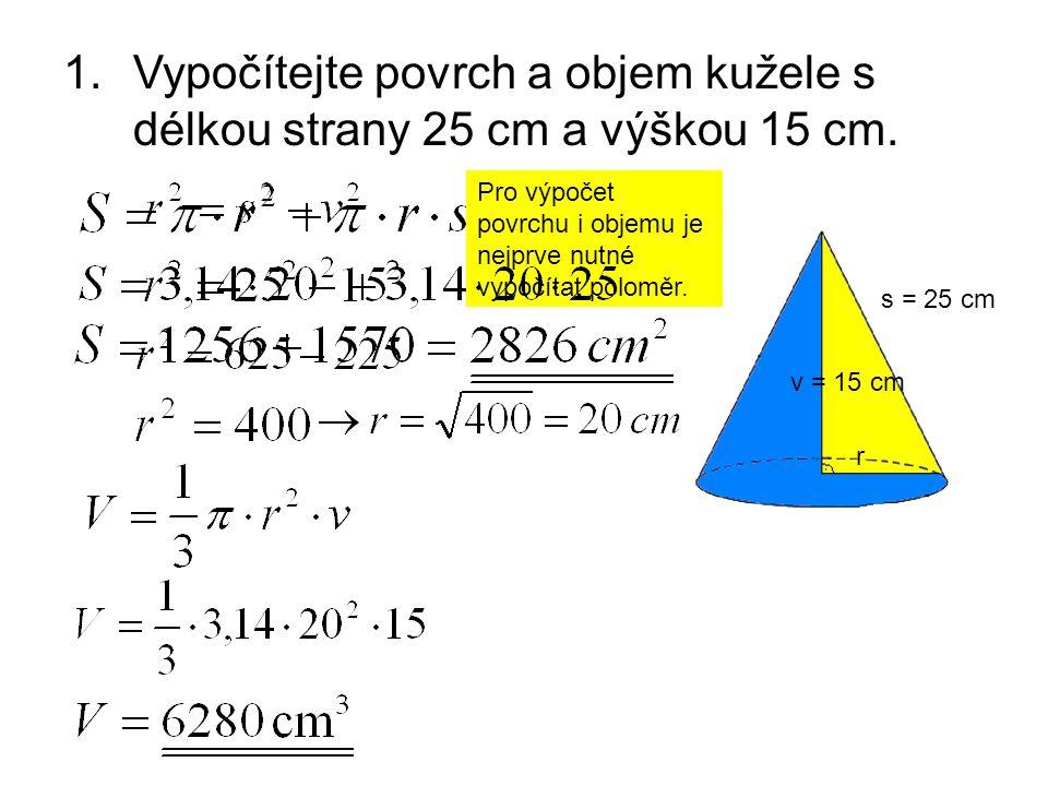 Vypočítejte povrch a objem kužele s délkou strany 25 cm a výškou 15 cm.