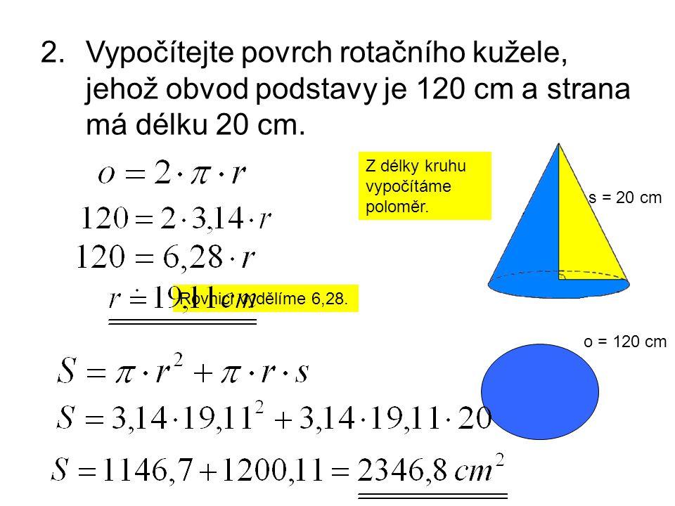 Vypočítejte povrch rotačního kužele, jehož obvod podstavy je 120 cm a strana má délku 20 cm.