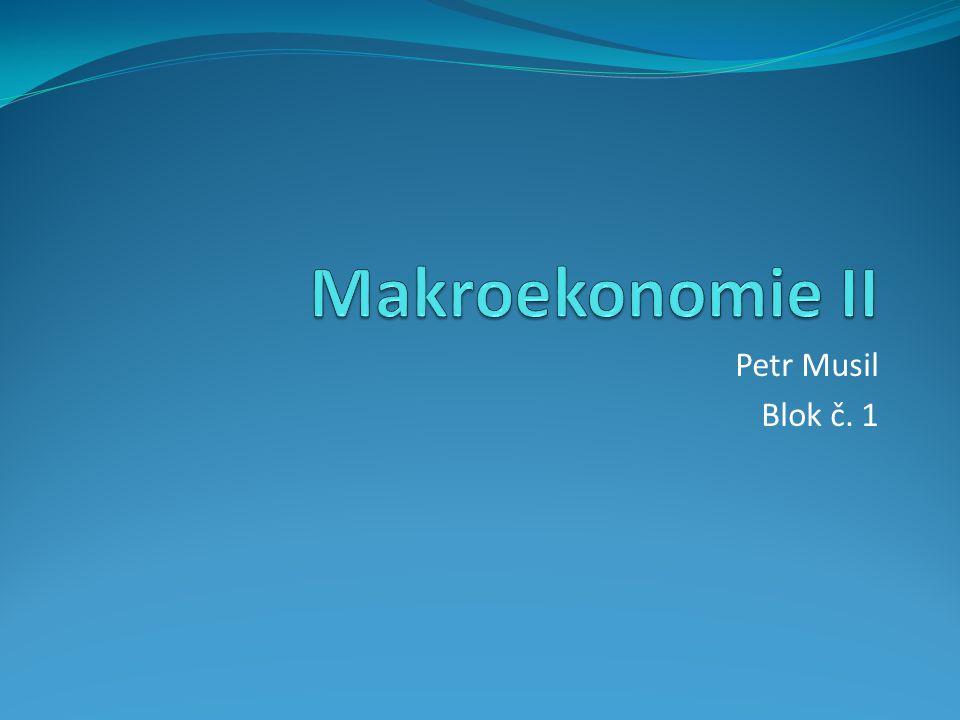 Makroekonomie II Petr Musil Blok č. 1