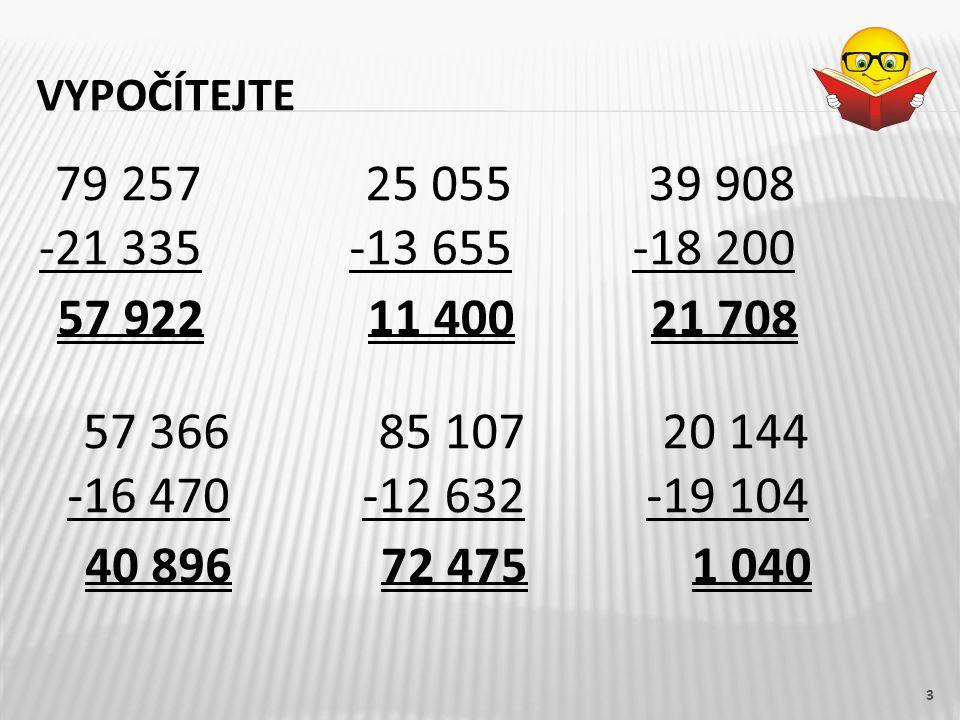 vypočítejte 79 257. -21 335. 25 055. -13 655. 39 908. -18 200. 57 922. 11 400. 21 708. 57 366.