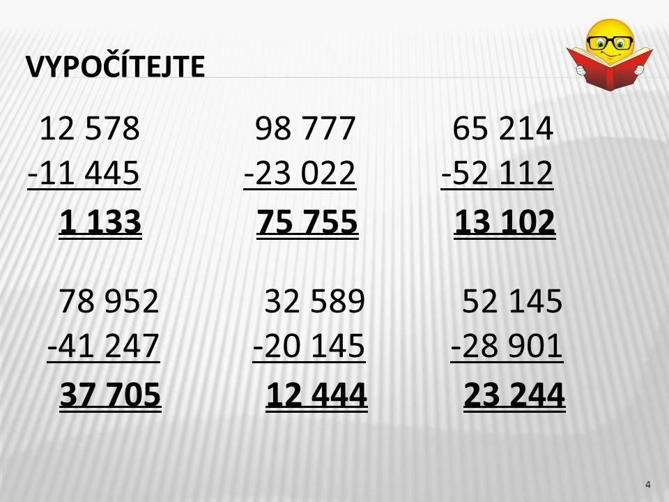vypočítejte 12 578. -11 445. 98 777. -23 022. 65 214. -52 112. 1 133. 75 755. 13 102. 78 952.
