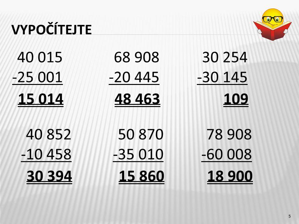 vypočítejte 40 015. -25 001. 68 908. -20 445. 30 254. -30 145. 15 014. 48 463. 109. 40 852.