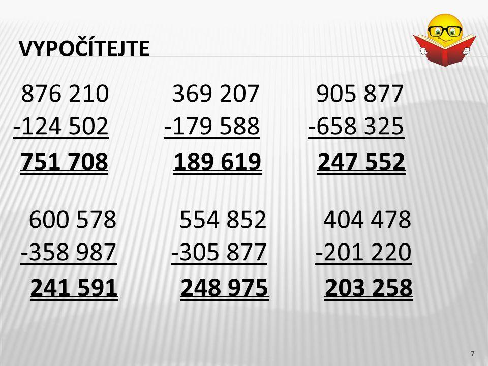 vypočítejte 876 210. -124 502. 369 207. -179 588. 905 877. -658 325. 751 708. 189 619. 247 552.
