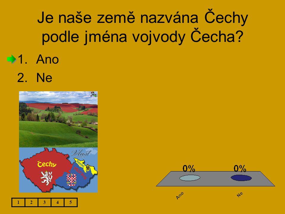 Je naše země nazvána Čechy podle jména vojvody Čecha