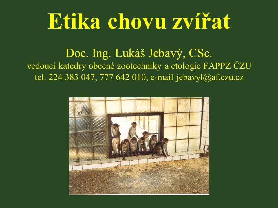 Etika chovu zvířat Doc. Ing. Lukáš Jebavý, CSc