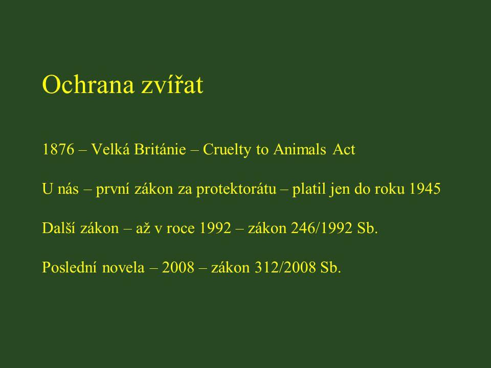 Ochrana zvířat 1876 – Velká Británie – Cruelty to Animals Act U nás – první zákon za protektorátu – platil jen do roku 1945 Další zákon – až v roce 1992 – zákon 246/1992 Sb.