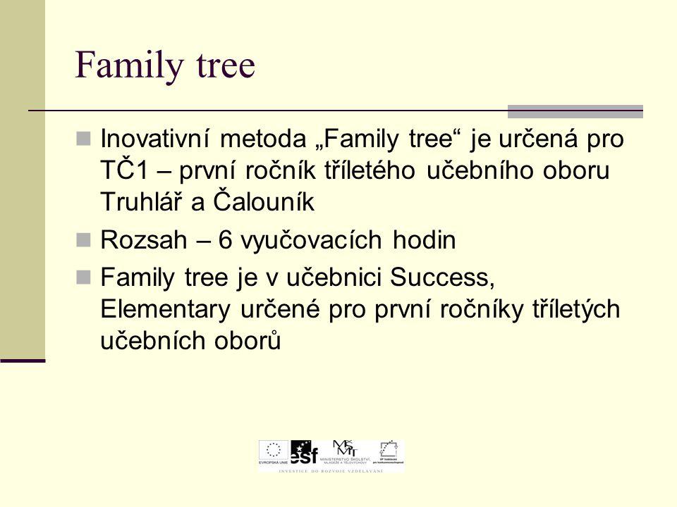 """Family tree Inovativní metoda """"Family tree je určená pro TČ1 – první ročník tříletého učebního oboru Truhlář a Čalouník."""