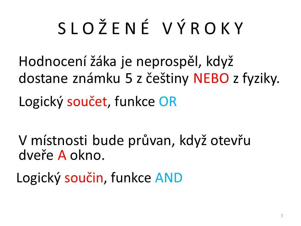 S L O Ž E N É V Ý R O K Y Hodnocení žáka je neprospěl, když dostane známku 5 z češtiny NEBO z fyziky.