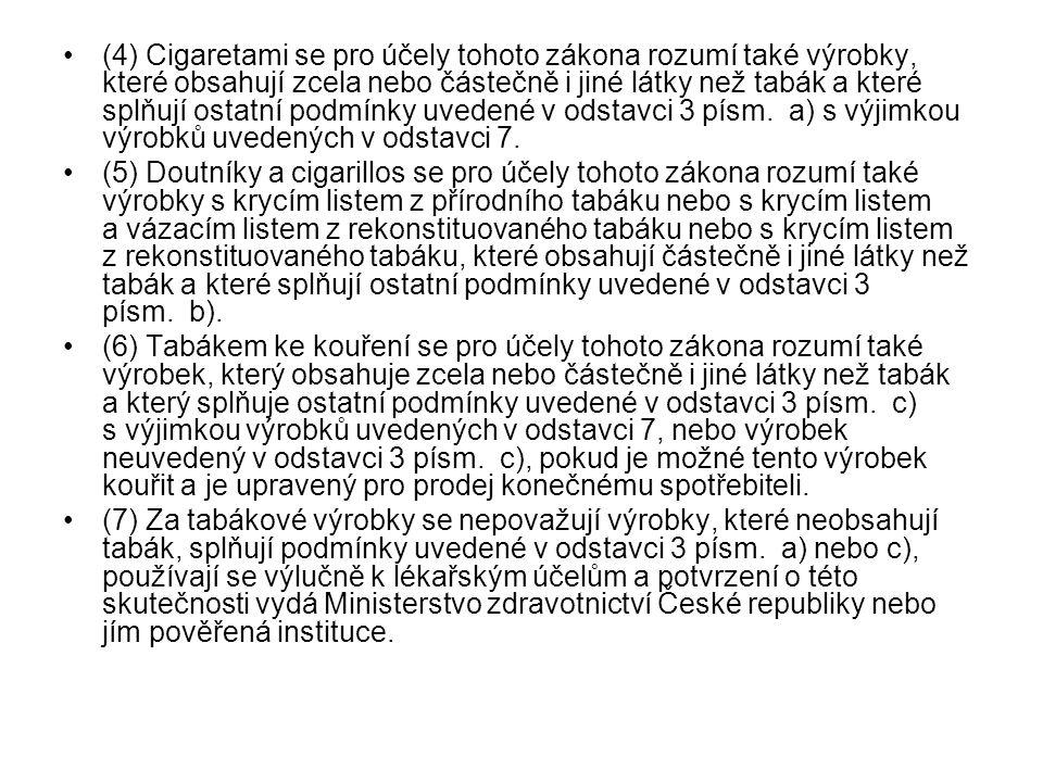 (4) Cigaretami se pro účely tohoto zákona rozumí také výrobky, které obsahují zcela nebo částečně i jiné látky než tabák a které splňují ostatní podmínky uvedené v odstavci 3 písm. a) s výjimkou výrobků uvedených v odstavci 7.