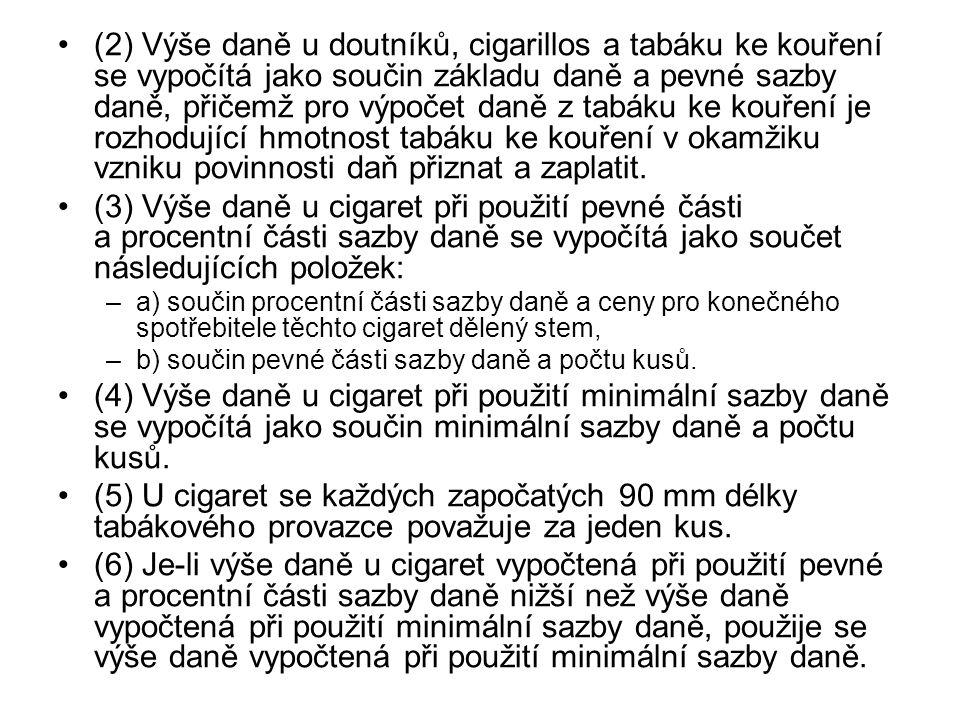 (2) Výše daně u doutníků, cigarillos a tabáku ke kouření se vypočítá jako součin základu daně a pevné sazby daně, přičemž pro výpočet daně z tabáku ke kouření je rozhodující hmotnost tabáku ke kouření v okamžiku vzniku povinnosti daň přiznat a zaplatit.