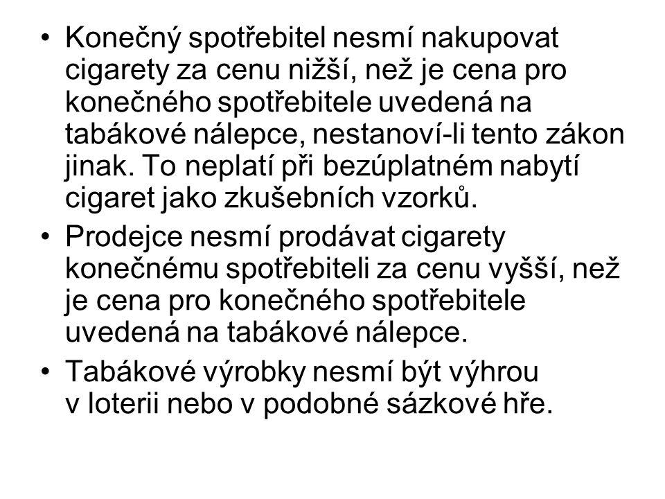 Konečný spotřebitel nesmí nakupovat cigarety za cenu nižší, než je cena pro konečného spotřebitele uvedená na tabákové nálepce, nestanoví-li tento zákon jinak. To neplatí při bezúplatném nabytí cigaret jako zkušebních vzorků.