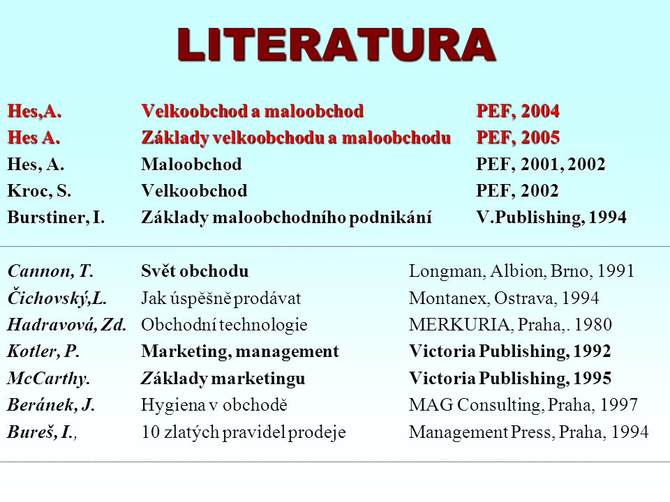 LITERATURA Hes,A. Velkoobchod a maloobchod PEF, 2004