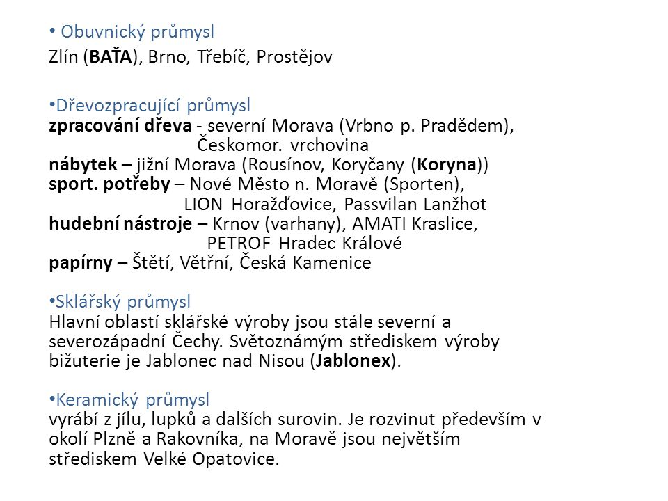 Obuvnický průmysl Zlín (BAŤA), Brno, Třebíč, Prostějov. Dřevozpracující průmysl.