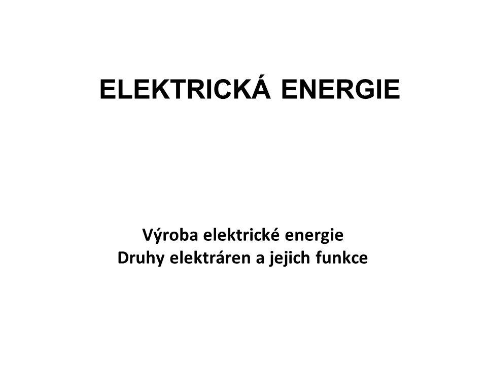 Výroba elektrické energie Druhy elektráren a jejich funkce