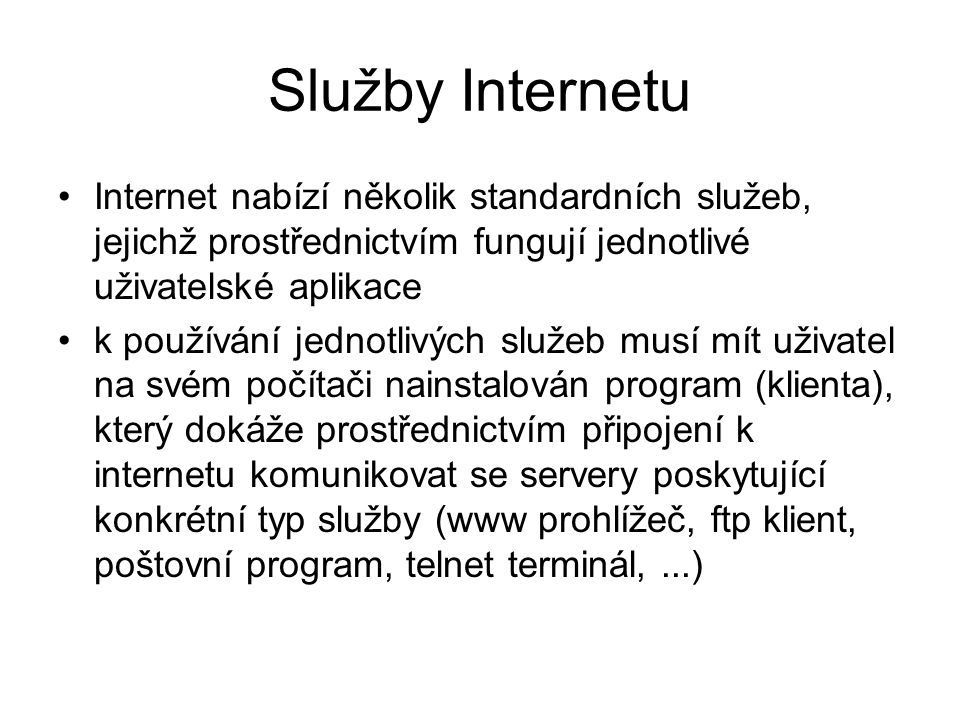 Služby Internetu Internet nabízí několik standardních služeb, jejichž prostřednictvím fungují jednotlivé uživatelské aplikace.