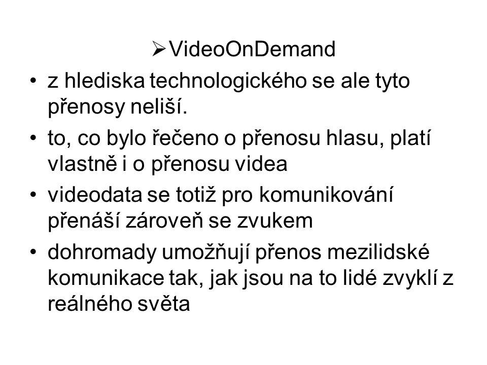VideoOnDemand z hlediska technologického se ale tyto přenosy neliší. to, co bylo řečeno o přenosu hlasu, platí vlastně i o přenosu videa.