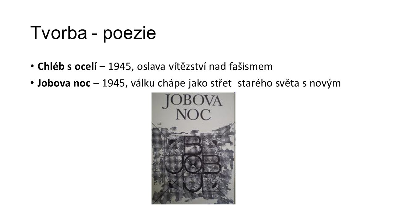 Tvorba - poezie Chléb s ocelí – 1945, oslava vítězství nad fašismem
