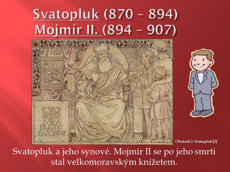 Svatopluk (870 – 894) Mojmír II. (894 – 907)