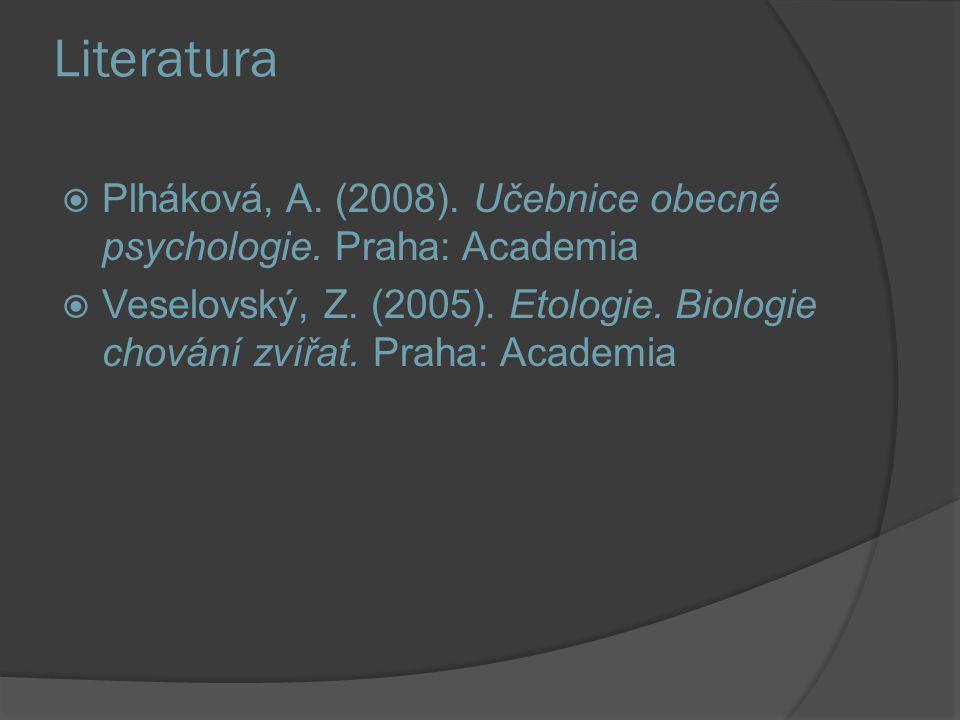 Literatura Plháková, A. (2008). Učebnice obecné psychologie. Praha: Academia.