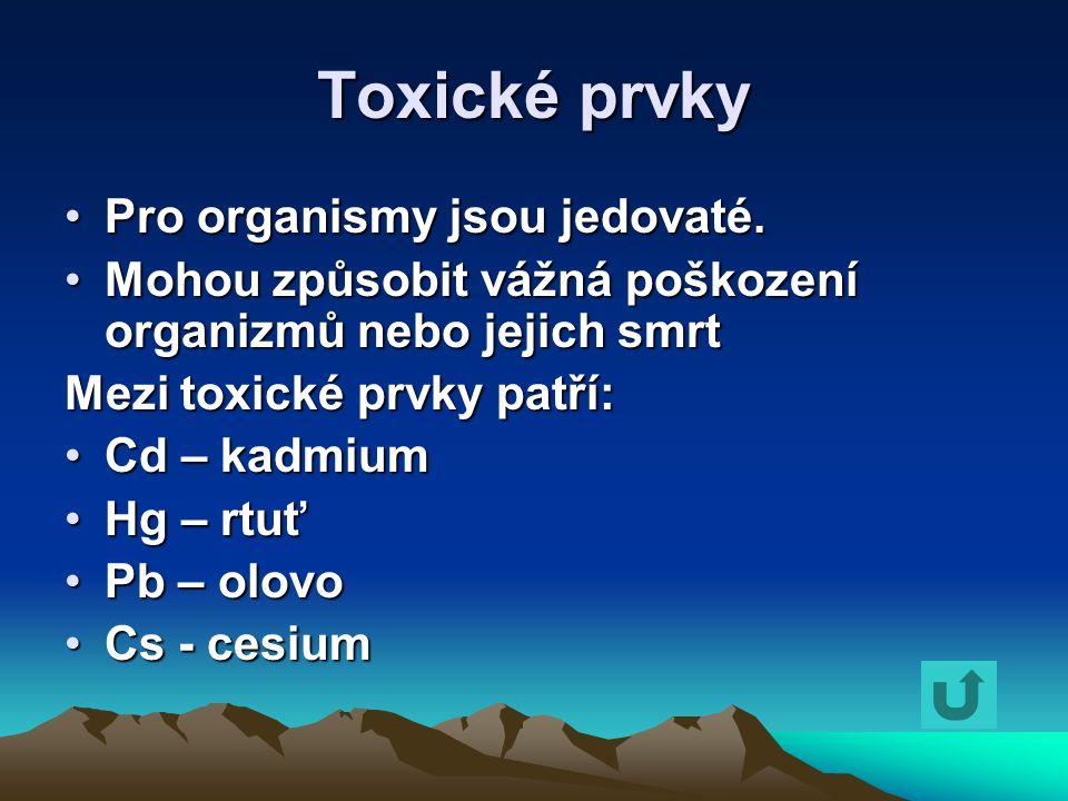 Toxické prvky Pro organismy jsou jedovaté.