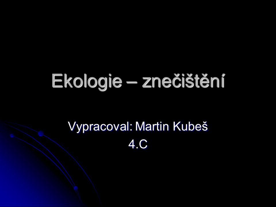 Vypracoval: Martin Kubeš 4.C