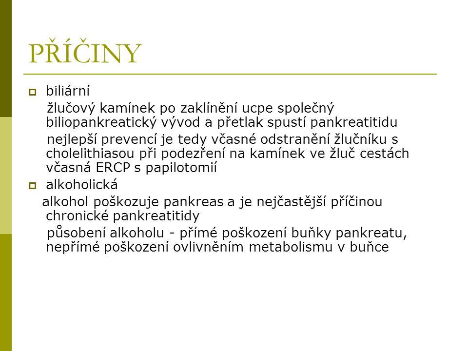 PŘÍČINY biliární. žlučový kamínek po zaklínění ucpe společný biliopankreatický vývod a přetlak spustí pankreatitidu.