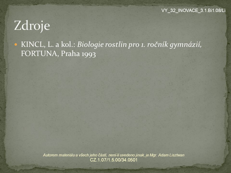 Zdroje VY_32_INOVACE_3.1.Bi1.08/Li. KINCL, L. a kol.: Biologie rostlin pro 1. ročník gymnázií, FORTUNA, Praha 1993.