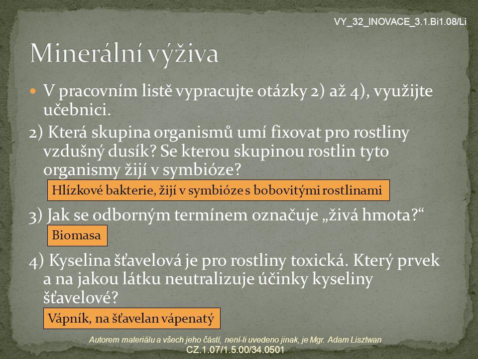 Minerální výživa VY_32_INOVACE_3.1.Bi1.08/Li. V pracovním listě vypracujte otázky 2) až 4), využijte učebnici.