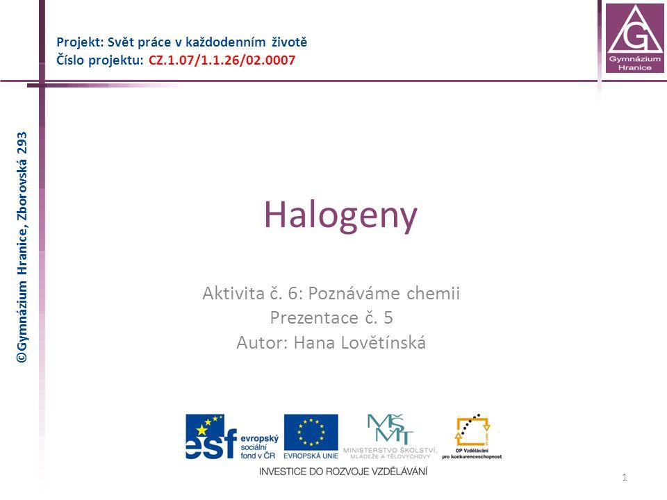 Halogeny Aktivita č. 6: Poznáváme chemii Prezentace č. 5