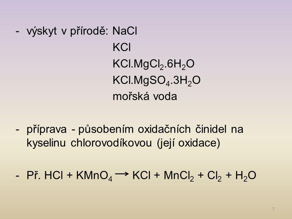 výskyt v přírodě: NaCl KCl. KCl.MgCl2.6H2O. KCl.MgSO4.3H2O. mořská voda.